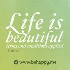 Life is beautiful terms and conditions applied...-S. Nirmal