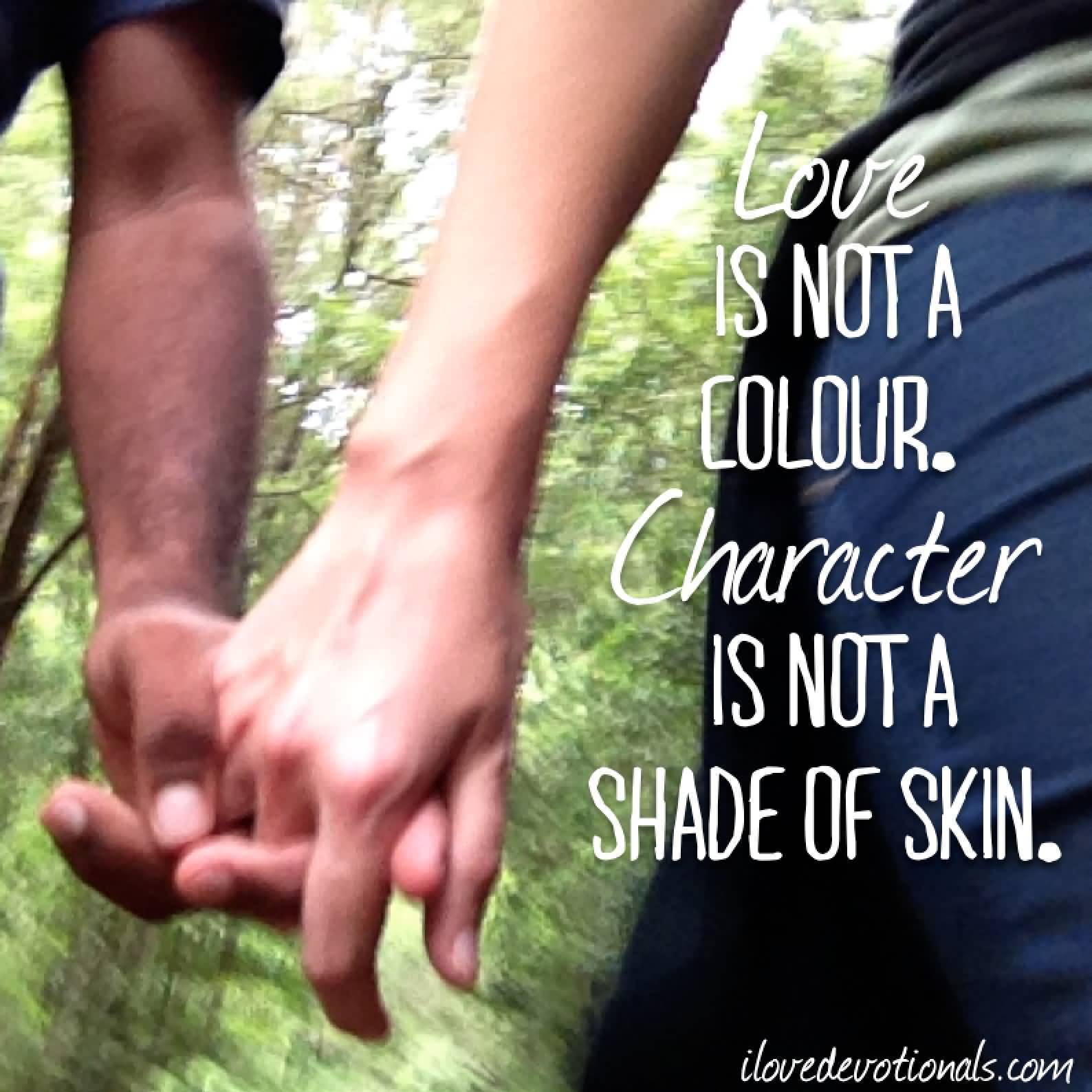 Love is not a colour character is not a shade of skin