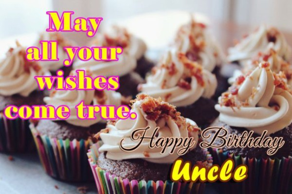 May All Your Wishes Come True Happy Birthday Uncle