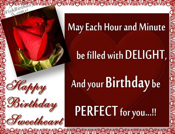 May Each Hour And Minute Be Filled With Delight And Your Birthday Be Perfect For You Happy Birthday Sweetheart