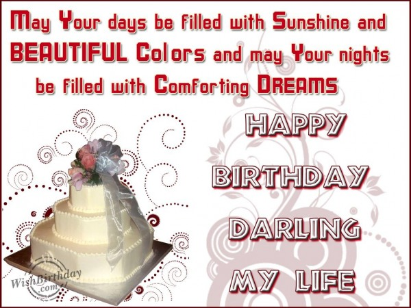May Your Days Be Filed with Sunshine And Beautiful Colors Happy Birthday Darling My Life