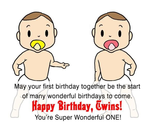 May Your First Birthday Together Be The Start Of Many Wonderful Birthday To Come Happy Birthday Twins