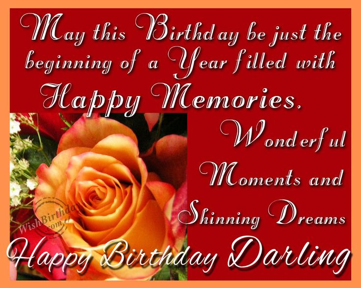 May this Birthday Be Just the Beginning Of The Year Filled With Happy Memories Happy Birthday Darling