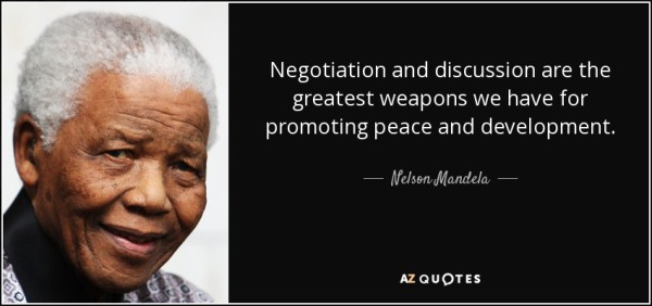 Negotiation and discussion are the greatest weapons we have