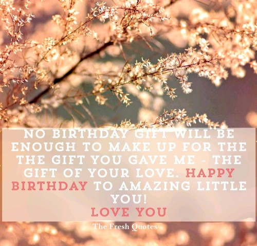 No Birthday Gift Will Be Enough To Make Up For Happy Birthday To Amazing Little You Love You