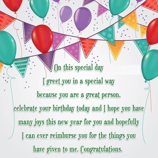 On This Special Day I Greet You In A Special Way Celebrate Your Birthday Today And I Hope You Have Many Joys