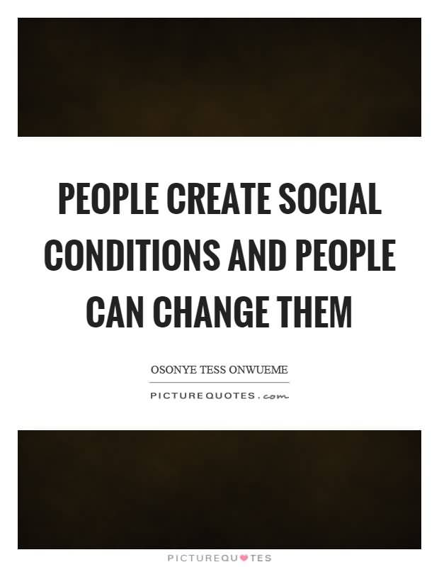 People-create-social-conditions-and-people-can-change-them.-Osonye-Tess-Onwueme