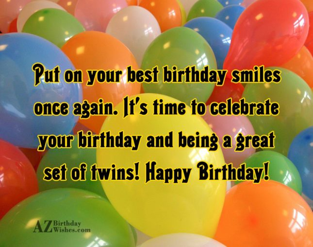 Put On Your Beat Birthday Smiles Once Again Your Birthday And Being A Great Set Of Twins Happy Birthday