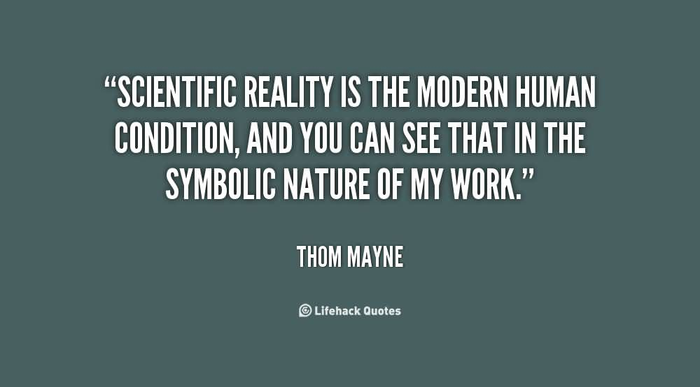 Scientific Reality Is The Modern Human Condition and You Can See That In The Symbolic Nature Of My Work. Thom Mayne