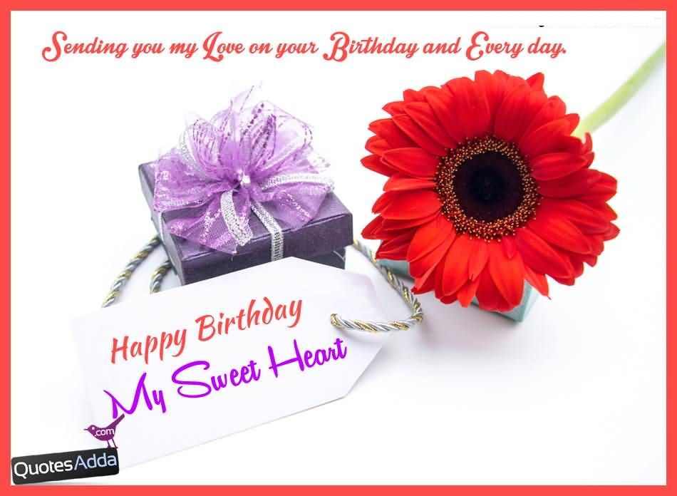 Sending You My Love On Your Birthday And Every Day Happy Birthday Sweetheart
