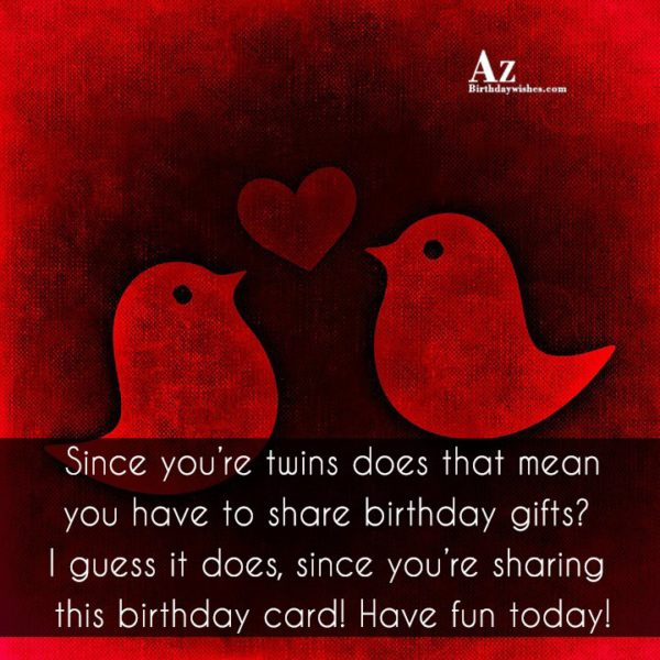 Since You're Twins Does That Mean You Have To Share Birthday Gifts This Birthday Card Have Fun Today