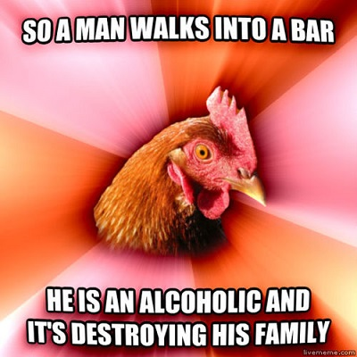 So a man walks into a bar he is an alcoholic