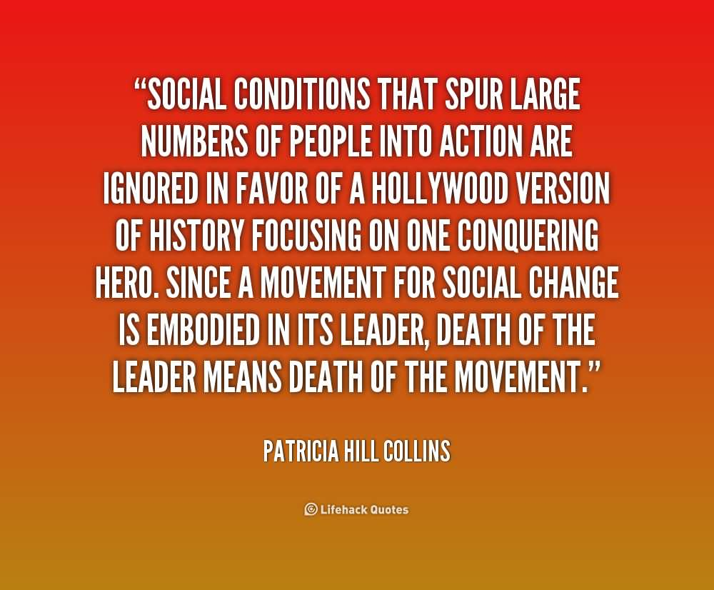 Social-conditions-that-spur-large-numbers-of-people-into-action-are-ignored-in-favor-of-a-Hollywood-version-of-history-focusing-on-one-conquering...-Patricia-Hill-Collins