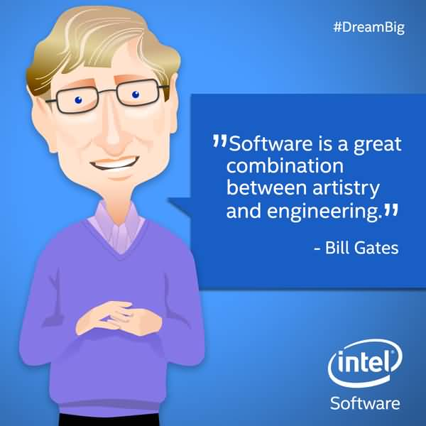 Software is a great combination between artistry and engineering. Bill Gates