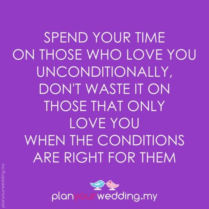 Spend-your-time-on-those-that-love-you-unconditionally-dont-waste-it-on-those-that-only-love-you-when-the-conditions-are-right-for-them