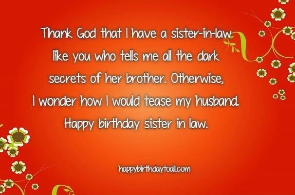 Thank God That I have A Sister In Law Like You Who Tells Me All The Dark Secrete Of Her Brother Happy Birthday Sister In Law