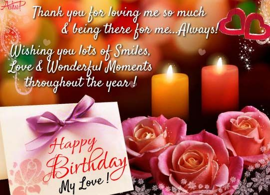 Thank You For Loving Me So Much And Being There For Me Always Happy Birthday My Love