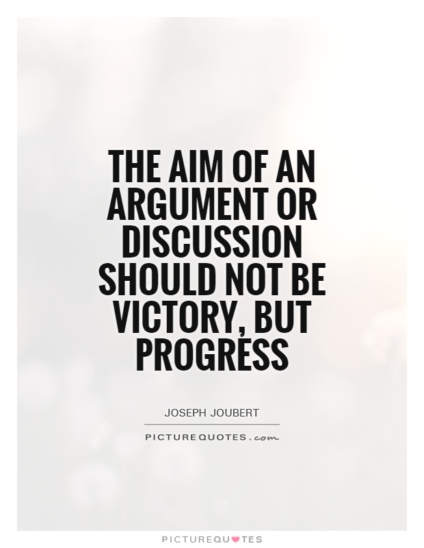 The aim of an argument or discussion should not be victory b