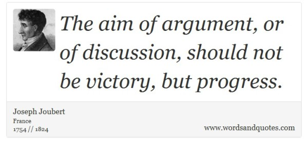 The aim of argument or of discussion should not be victory