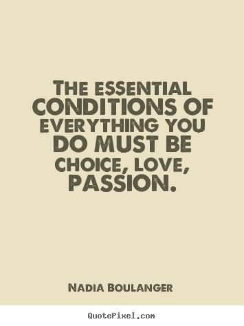 The-essential-conditions-of-everything-you-do-must-be-choice-love-passion.-Nadia-Boulanger