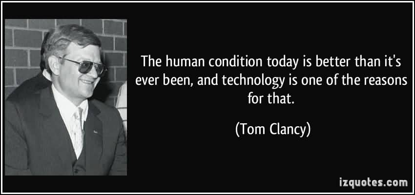 The-human-condition-today-is-better-than-its-ever-been-and-technology-is-one-of-the-reasons-for-that.-Tom-Clancy