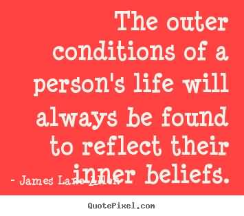 The-outer-conditions-of-a-persons-life-will-always-be-found-to-reflect-their-inner-beliefs.-James-Lane-Allen