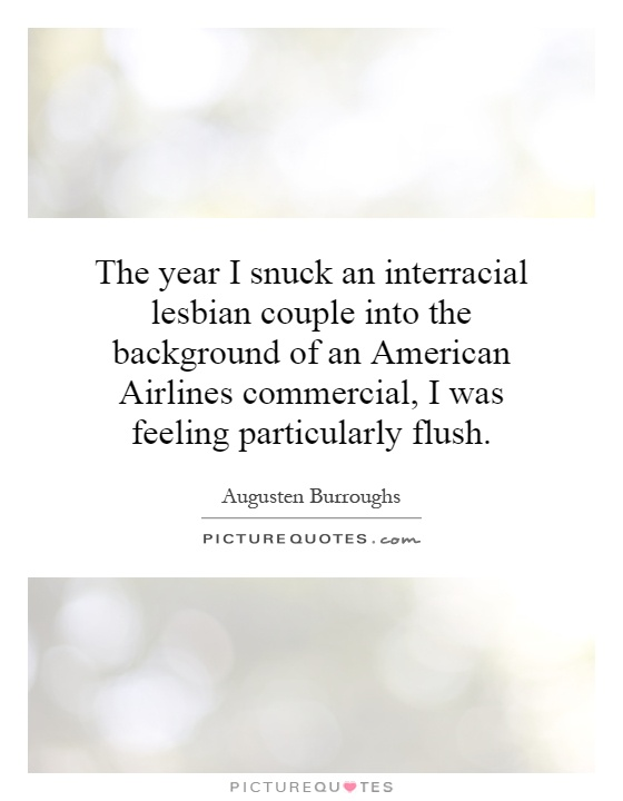 The year i snuck an interracial lesbian couple into the background of an american airlines - Augusten Burroughs