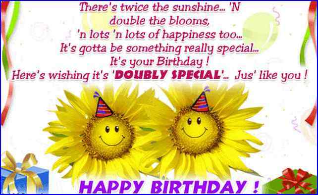 There's Twice The Sunshine Double The Blooms Here's Wishing It's Doubly Special Just Like You Happy Birthday