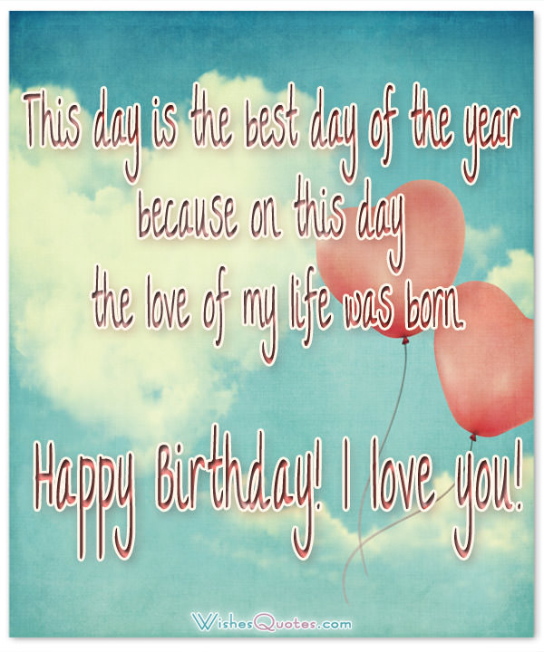 This Day Is The Best Day Of The Year Because On This Day The Love Of My Life Was Born Happy Birthday I Love You