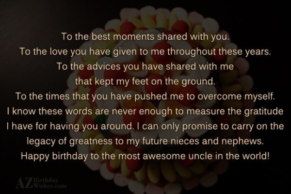 To The Best Moments Shared With You Happy Birthday To The Most Awesome Uncle In The World