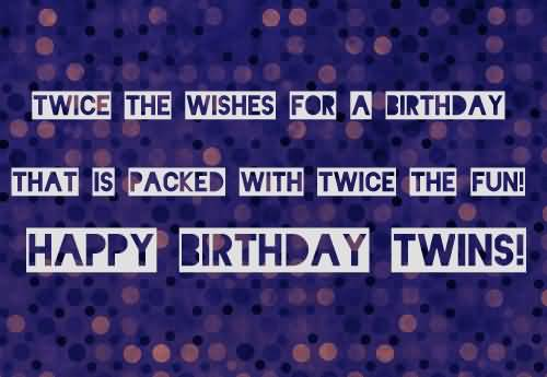 Twice The Wishes For A Birthday That Is Packed With Twice The Fun Happy Birthday Twins (3)