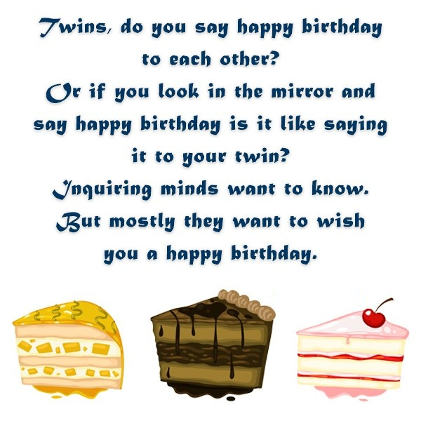 Twins Do You Say Happy Birthday To Each Other But Mostly They Want To Wish You A Happy Birthday