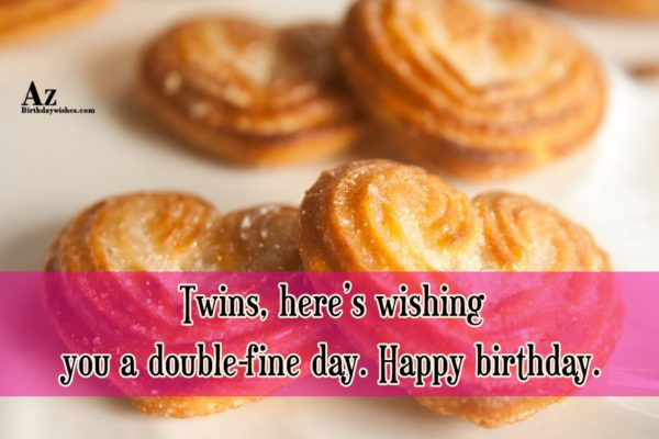 Twins Here's Wishing You A Double Fine Day Happy Birthday (2)