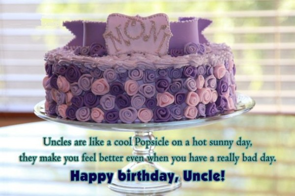 Uncle Are Like A Cool Popsicle On A Hot Sunny Day Happy Birthday Uncle