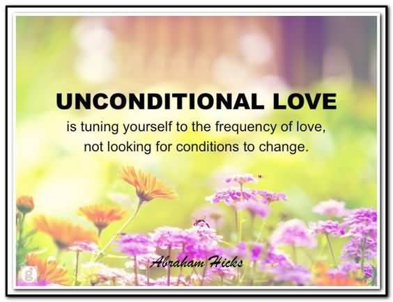 Unconditional-love-is-tuning-yourself-to-the-frequency-of-love-not-looking-for-conditions-to-change.-Abraham-Hicks
