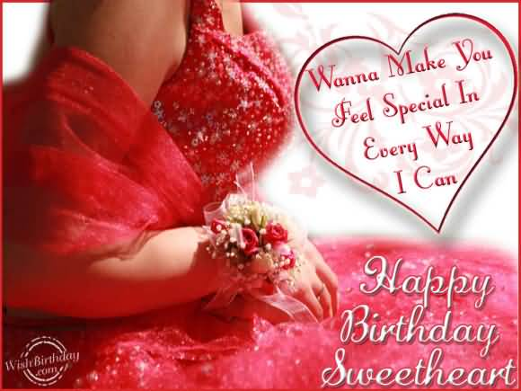 Wanna Make You Feel Special In Every Way I Can Happy Birthday Sweetheart