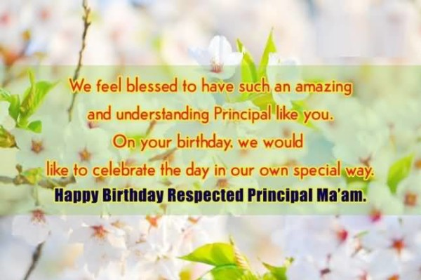 We Feel Blessed To Have Such An Amazing Principal Like You Happy Birthday Respected Principal Ma'am