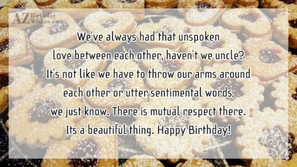 We've Always Had That Unspoken Love Between Each Other Haven't We Uncle It's A Beautiful Thing Happy Birthday