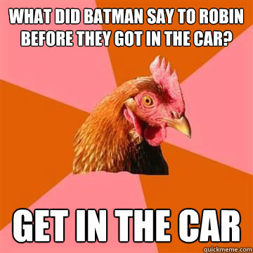 What did batman say to robin before they got in the car