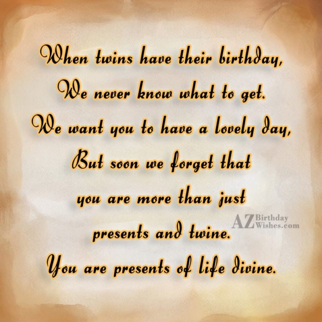 When Twins Have Their Birthday You Are Presents Of Life Divine