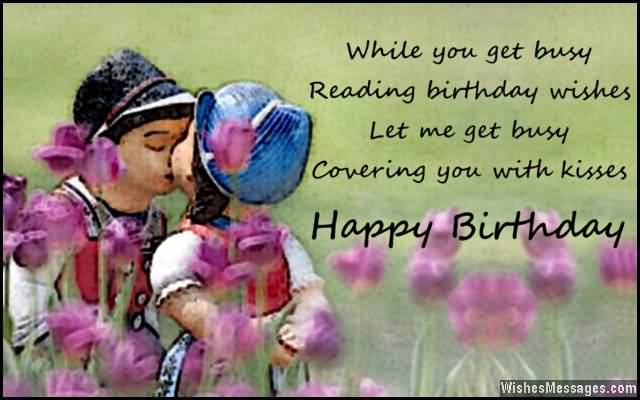 While You Get Busy Reading Birthday Wishes Let Me Get Busy Covering You With Kisses Happy Birthday