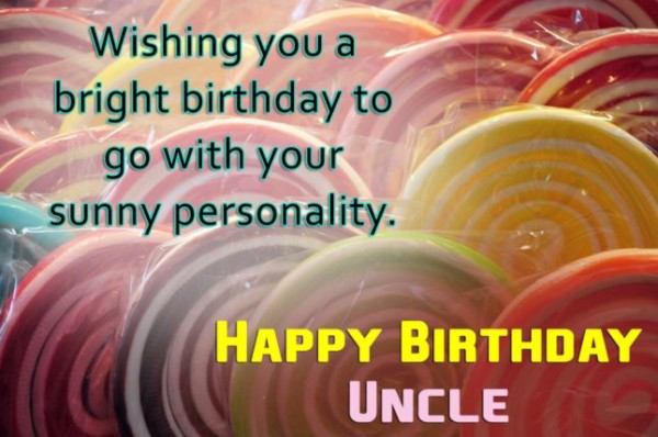 Wishing You A Bright Birthday To Go With Your Sunny Personality Happy Birthday Uncle