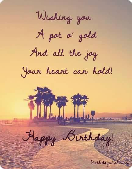 wishing you a pot a gold and all joy your heart can hold happy birthday