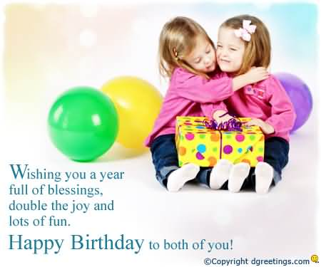 Wishing You A Year Full Of Blessings Double The Joy And Lots Of Fun Happy Birthday To Both Of You