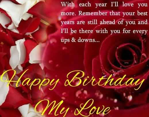 With Each Year I'll Love You More Remember That You Best Happy Birthday Love