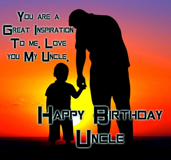 You Are A Great Inspiration To Me Love You My Uncle Happy Birthday Uncle