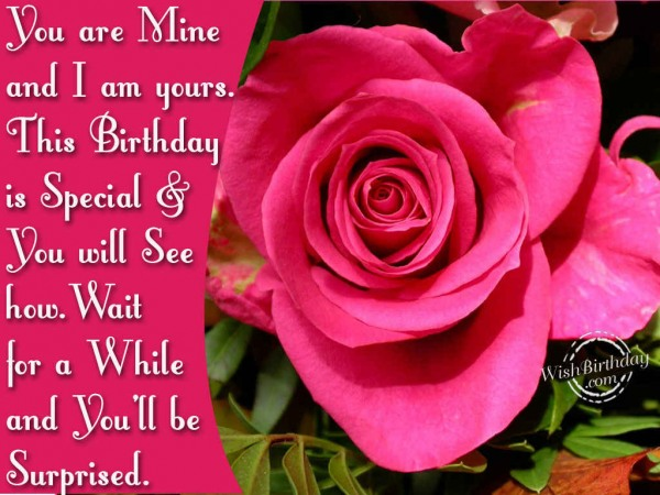 You Are Mine And I Am Yours This Birthday Is Special And You Will See How Wait For A While And You'll Be And You'll Be Surprised