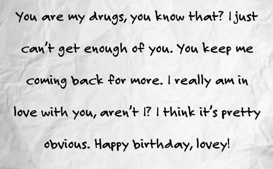 You Are My Drugs You Know That I Just Can't Get Enough Of You Happy Birthday Lovely
