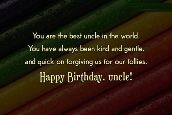 You Are The Best Uncle In The World You Have Always Been Kind Happy Birthday Uncle