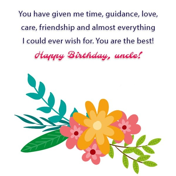 You Have Given Me Time Guidance Love Care Friendship And Almost Everything Happy Birthday Uncle